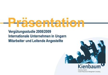 Executive Search Human Resource & Management Consulting Vergütungsstudie 2008/2009 Internationale Unternehmen in Ungarn Mitarbeiter und Leitende Angestellte.