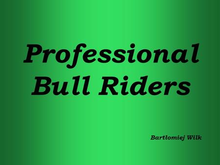 Professional Bull Riders Bartłomiej Wilk. Professional Bull Riders, Inc.. (PBR) ist ein internationaler Berufsverband gegründet ujeżdżaczy Bullen in Pueblo,