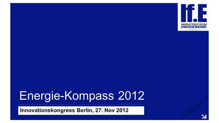 Energie-Kompass 2012 Innovationskongress Berlin, 27. Nov 2012.