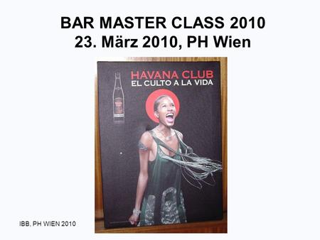 IBB, PH WIEN 2010 BAR MASTER CLASS 2010 23. März 2010, PH Wien.