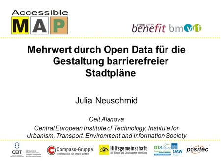 Mehrwert durch Open Data für die Gestaltung barrierefreier Stadtpläne Julia Neuschmid Ceit Alanova Central European Institute of Technology, Institute.