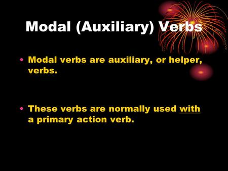 Modal (Auxiliary) Verbs Modal verbs are auxiliary, or helper, verbs. These verbs are normally used with a primary action verb.