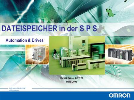 Automation & Drives Advanced Industrial Automation DATEISPEICHER in der S P S Harald Brück, SDT-TS März 2003.