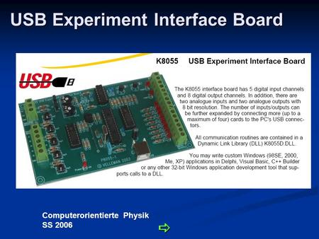 Computerorientierte Physik SS 2006 USB Experiment Interface Board.