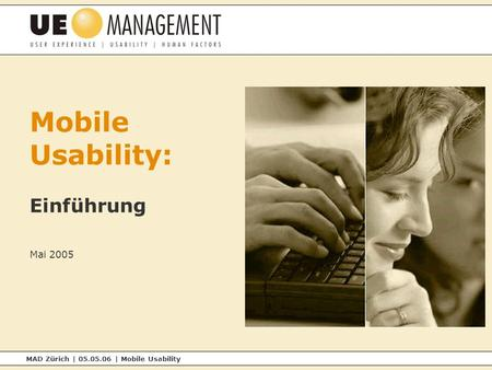 MAD Zürich | 05.05.06 | Mobile Usability Mobile Usability: Einführung Mai 2005.