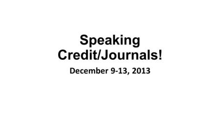 Speaking Credit/Journals! December 9-13, 2013. Deutsch 1 The pencils cost 3 euros. The dictionaries cost 7 euros and 23 cents. The notebook costs 2 euros.