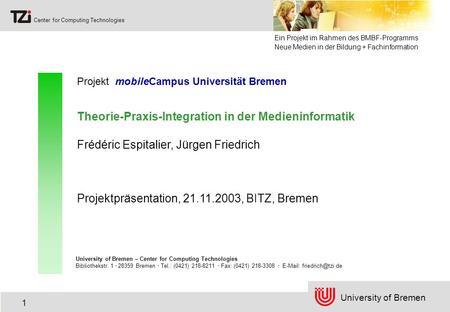 University of Bremen Center for Computing Technologies 1 Projekt mobileCampus Universität Bremen Theorie-Praxis-Integration in der Medieninformatik University.