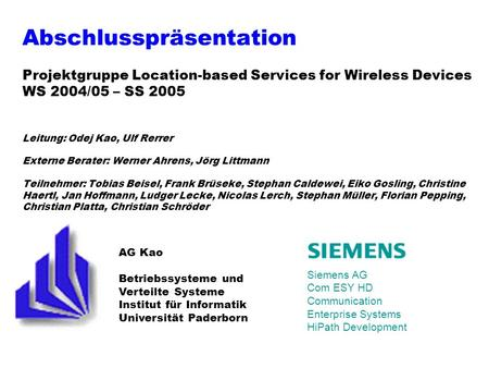 Abschlusspräsentation Projektgruppe Location-based Services for Wireless Devices WS 2004/05 – SS 2005 Leitung: Odej Kao, Ulf Rerrer Externe Berater: Werner.