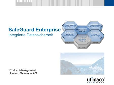 SafeGuard Enterprise Integrierte Datensicherheit Product Management Utimaco Safeware AG.