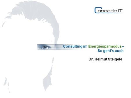 Consulting im Energiesparmodus– So gehts auch Dr. Helmut Steigele.