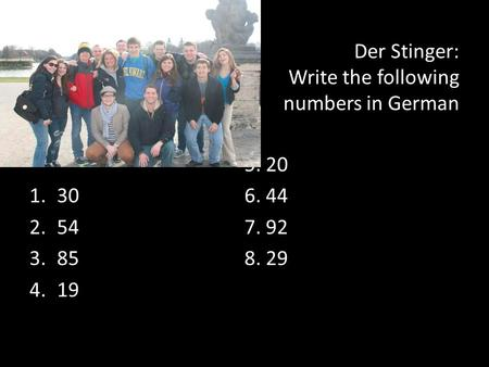Der Stinger: Write the following numbers in German 1.30 2.54 3.85 4.19 5. 20 6. 44 7. 92 8. 29.