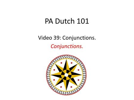 PA Dutch 101 Video 39: Conjunctions. Conjunctions.