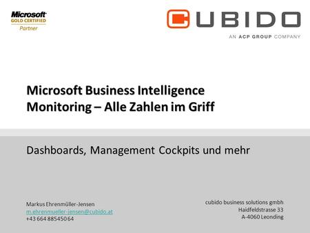 Cubido business solutions gmbh Haidfeldstrasse 33 A-4060 Leonding +43 (70) 671155 DW Microsoft Business Intelligence Monitoring – Alle.