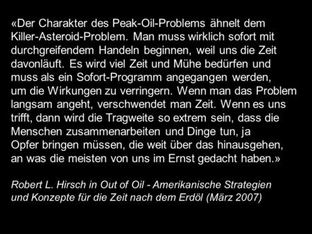 «Der Charakter des Peak-Oil-Problems ähnelt dem Killer-Asteroid-Problem. Man muss wirklich sofort mit durchgreifendem Handeln beginnen, weil uns die Zeit.