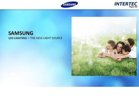 SAMSUNG LED LIGHTING – THE NEW LIGHT SOURCE. 21 1 1 2 3 1 28.9% 16.3% 20.6% 13.3% 29.1% 29.8% 17.1% 21.2% 13.4% 30.1% 1 1 2 2 1 2 19.8% 2 19.3% 28.5%
