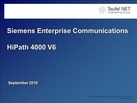 Teufel NET Engineering Group DVND Data & Voice Networks www.teufelnet.eu Siemens Enterprise Communications HiPath 4000 V6 September 2010.