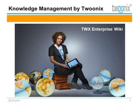 Knowledge Management by Twoonix 28.03.20141 TWX Enterprise Wiki.