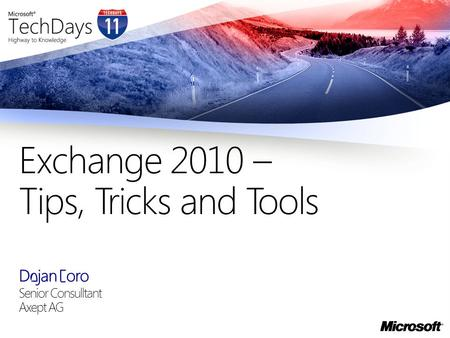 Dejan Foro Senior Consulltant Axept AG Exchange 2010 – Tips, Tricks and Tools.