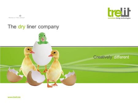 The dry liner company Creatively different www.trelit.de.