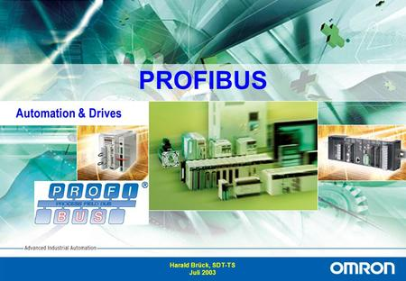 1 Advanced Industrial Automation PROFIBUS Harald Brück, SDT-TS Juli 2003 Automation & Drives.