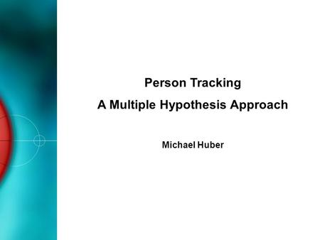 Person Tracking A Multiple Hypothesis Approach Michael Huber.