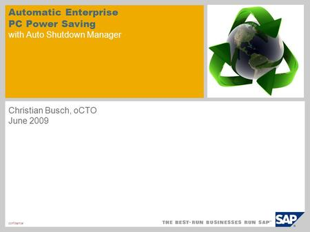 Confidential Automatic Enterprise PC Power Saving with Auto Shutdown Manager Christian Busch, oCTO June 2009.