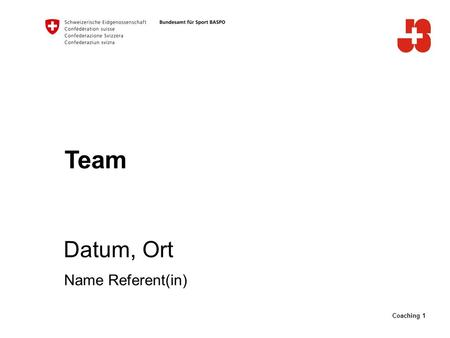 Coaching 1 Team Datum, Ort Name Referent(in). 2 Bundesamt für Sport Jugend+Sport Definition Team TEAMTEAM TollTogether einemotions Andererare machtsmanagable.