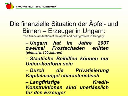 PROGNOSFRUIT 2007 - LITHUANIA Die finanzielle Situation der Äpfel- und Birnen – Erzeuger in Ungarn: The financial situation of the apple and pear growers.