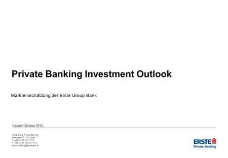 Private Banking Investment Outlook Markteinschätzung der Erste Group Bank Erste Group Private Banking Petersplatz 7, 1010 Wien T: +43 (0) 50 100-17173.