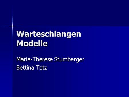 Warteschlangen Modelle Marie-Therese Stumberger Bettina Totz.