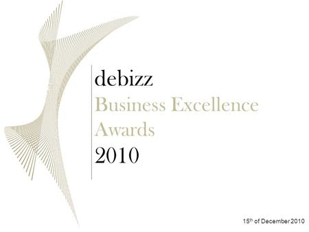 Debizz Business Excellence Awards 2010 15 th of December 2010.
