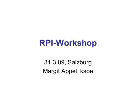RPI-Workshop 31.3.09, Salzburg Margit Appel, ksoe.