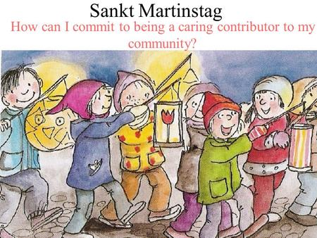 Sankt Martinstag How can I commit to being a caring contributor to my community?