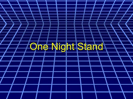 One Night Stand.