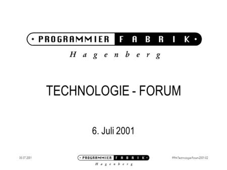 06.07.2001PFH-Technologie-Forum-2001-02 TECHNOLOGIE - FORUM 6. Juli 2001.