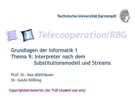 Telecooperation/RBG Technische Universität Darmstadt Copyrighted material; for TUD student use only Grundlagen der Informatik 1 Thema 9: Interpreter nach.