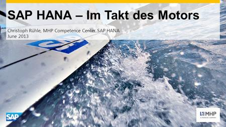 SAP HANA – Im Takt des Motors Christoph Rühle, MHP Competence Center SAP HANA June 2013.