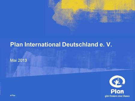 © Plan Plan International Deutschland e. V. Mai 2013.