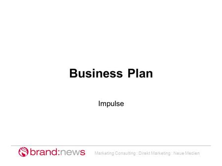 Marketing Consulting : Direkt Marketing : Neue Medien Business Plan Impulse.