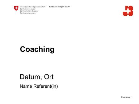 Coaching 1 Coaching Datum, Ort Name Referent(in).