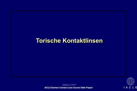 94N34-1S.PPT IACLE German Contact Lens Course Slide Project I A C L E Torische Kontaktlinsen.
