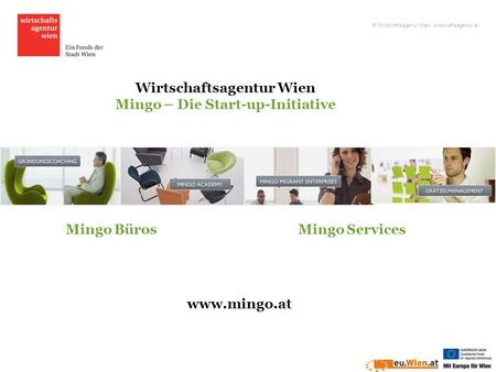 Wirtschaftsagentur Wien Mingo – Die Start-up-Initiative Mingo BürosMingo Services © Wirtschaftsagentur Wien, wirtschaftsagentur.at www.mingo.at.