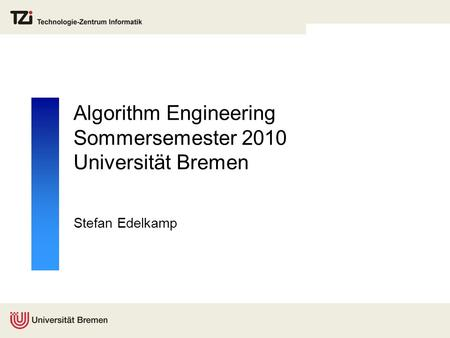 Algorithm Engineering Sommersemester 2010 Universität Bremen Stefan Edelkamp.