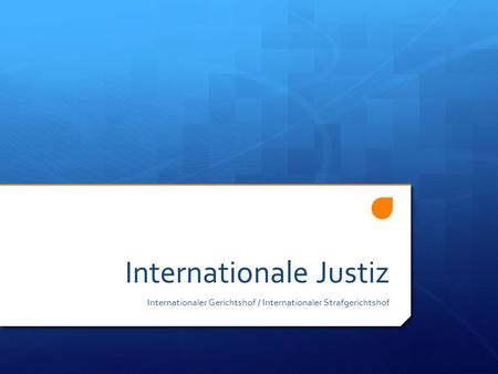 Internationale Justiz Internationaler Gerichtshof / Internationaler Strafgerichtshof.