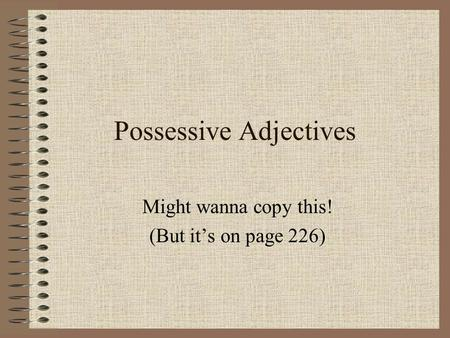 Possessive Adjectives Might wanna copy this! (But its on page 226)