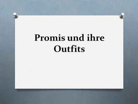Promis und ihre Outfits. Welche Promi sieht am besten aus? Starter: give your opinion in German of the stars outfits.
