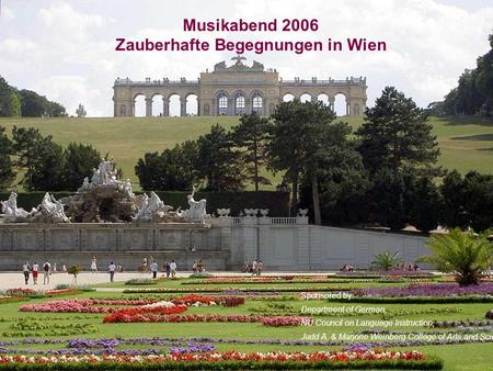 Musikabend 2006 Zauberhafte Begegnungen in Wien Sponsored by: Department of German, NU Council on Language Instruction, Judd A. & Marjorie Weinberg College.