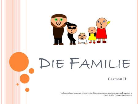 Die Familie German II Unless otherwise noted, pictures in this presentation are from openclipart.org, CCO Public Domain Dedication.