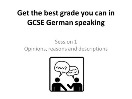 Get the best grade you can in GCSE German speaking Session 1 Opinions, reasons and descriptions.