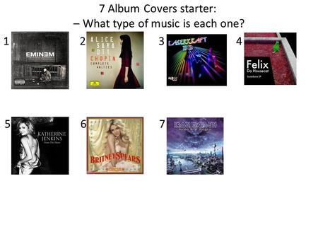 7 Album Covers starter: – What type of music is each one? 1234 567.